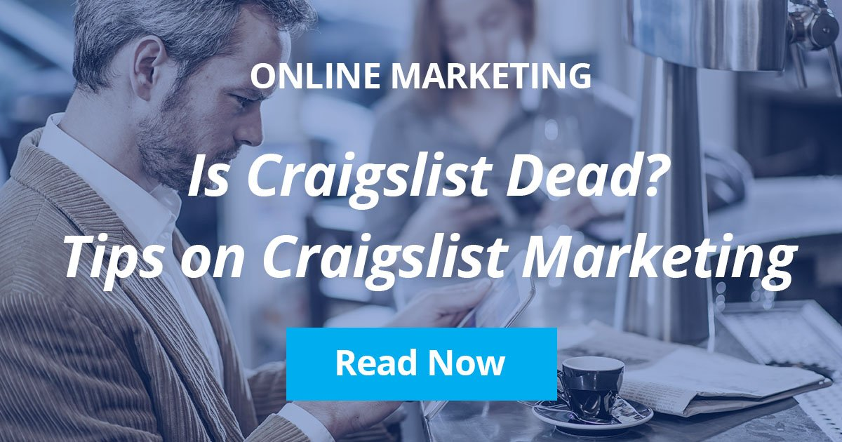 Is Craigslist Dead? Tips On Using Craigslist For Your Business