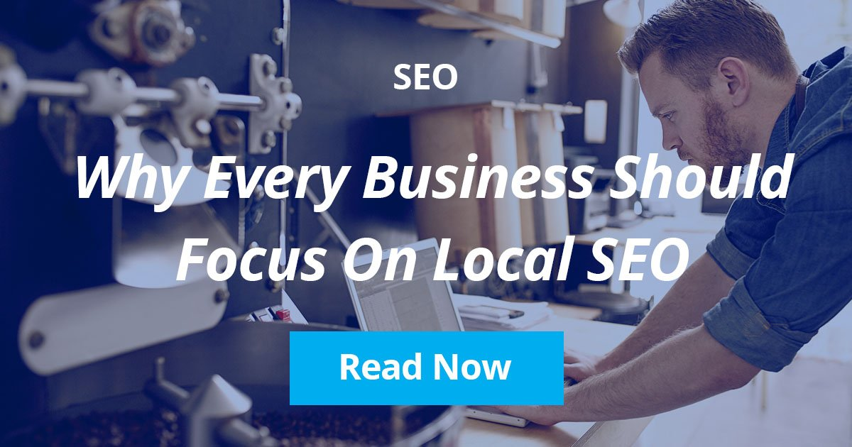 Why Every Business Should Focus On Local SEO