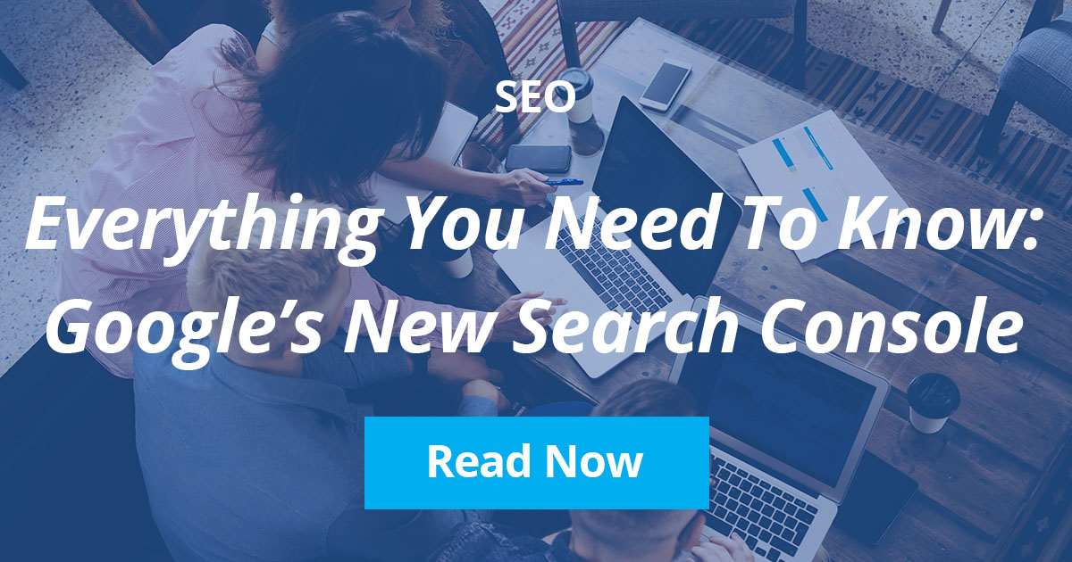 Everything You Need To Know About Google's New Search Console