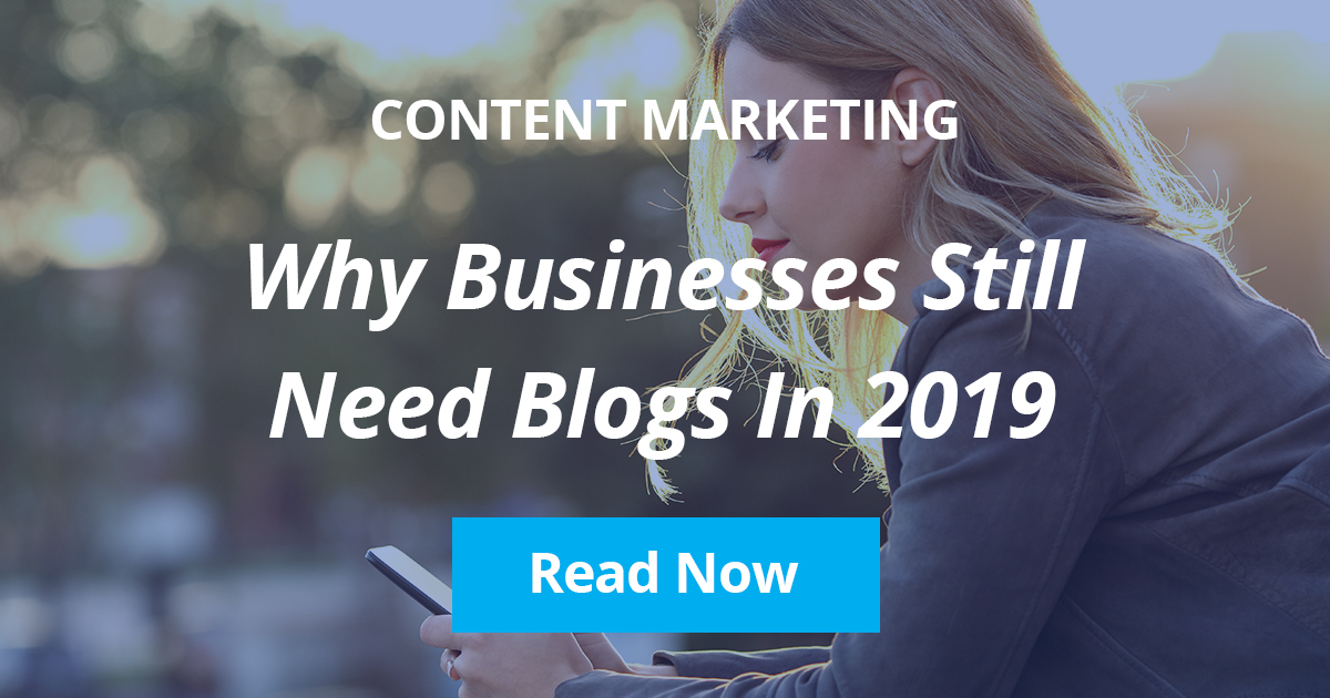Why Businesses Still Need Blogs In 2019